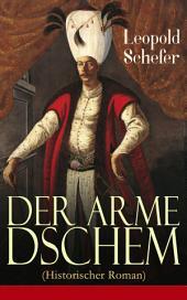 Der arme Dschem (Historischer Roman) - Vollständige Ausgabe: Aus der Geschichte des Osmanischen Reiches