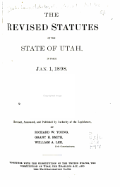The Revised Statutes of the State of Utah in Force Jan. 1, 1898