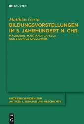 Bildungsvorstellungen im 5. Jahrhundert n. Chr.: Macrobius, Martianus Capella und Sidonius Apollinaris