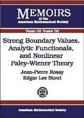 Strong Boundary Values, Analytic Functionals, and Nonlinear Paley-Wiener Theory: Issue 725