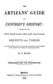 The Artizans' Guide and Everybody's Assistant: Containing Over Two Thousand New and Valuable Receipts and Tables in Almost Every Branch of Business Connected with Civilized Life, from the Household to the Manufactory