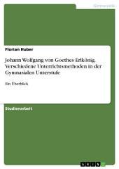 Johann Wolfgang von Goethes Erlkönig. Verschiedene Unterrichtsmethoden in der Gymnasialen Unterstufe: Ein Überblick