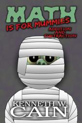 Math is for Mummies (A fun way to learn math from one a classic fun monster): Addition and Subtraction