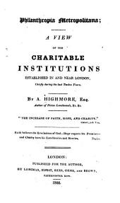 Philanthropia Metropolitana: A View of the Charitable Institutions Established in and Near London, Chiefly During the Last Twelve Years