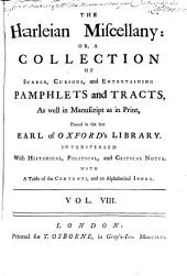 The Harleian Miscellany, Or, A Collection of Scarce, Curious, and Entertaining Pamphlets and Tracts: As Well in Manuscript as in Print, Found in the Late Earl of Oxford's Library. Interspersed with Historical, Political, and Critical Notes ; with a Table of Contents, and an Alphabetical Index, Volume 8