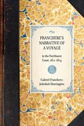 Franchere S Narrative Of A Voyage Book PDF