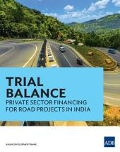 Trial Balance: Private Sector Financing for Road Projects in India