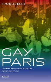 Gay Paris: Une histoire du Paris interlope entre 1900 et 1940