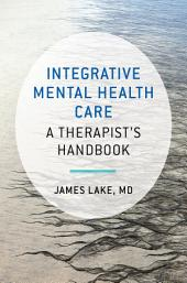Integrative Mental Health Care: A Therapist's Handbook