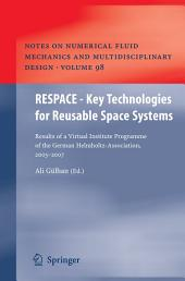 RESPACE - Key Technologies for Reusable Space Systems: Results of a Virtual Institute Programme of the German Helmholtz-Association, 2003 – 2007