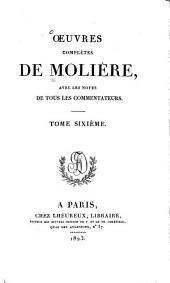 Oeuvres complètes de Molière: avec les notes de tous les commentateurs, Volume6