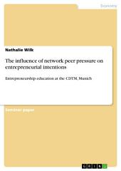 The influence of network peer pressure on entrepreneurial intentions: Entrepreneurship education at the CDTM, Munich