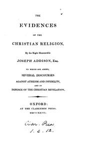 The Evidences of the Christian Religion: To which are Added, Several Discourses Against Atheism and Infidelity, and in Defence of the Christian Revelation