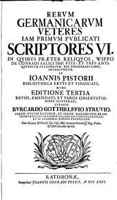 Rerum germanicarum scriptores aliquot insignes: qui historiam et res gestas Germanorum medii potissimum aevi, inde a Carolo M. ad Carolum V usque, per annales litteris consignarunt, Volume 3