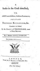 A Snake in the Grass detected  or  a Key to an insidious     pamphlet intitled Northern Revolutions     By a modern Englishman Book