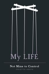 My Life: Not Mine to Control