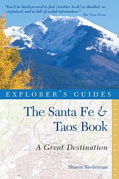 Explorer s Guide Santa Fe   Taos  A Great Destination  Seventh Edition   Explorer s Great Destinations  PDF