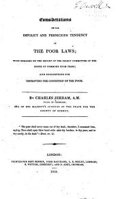 Considerations on the Impolicy and Pernicious Tendency of the Poor Laws: With Remarks on the Report of the Select Committee of the House of Commons Upon Them : and Suggestions for Improving the Condition of the Poor