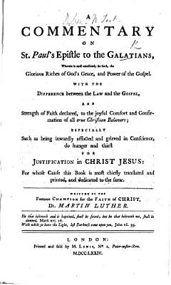 A Commentary on St  Paul s Epistle to the Galatians     Written by the Famous Champion for the Faith of Christ  Dr  Martin Luther  With the Text