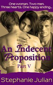 An Indecent Proposition Part V