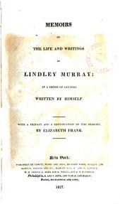 Memoirs of the Life and Writings of Lindley Murray: In a Series of Letters
