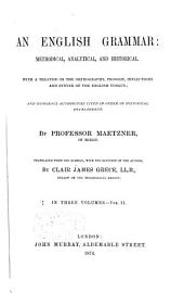 English Grammar: Methodical, Analytical, and Historical. With a Treatise on the Orthography, Prosody, Inflections and Syntax of the English Tongue; and Numerous Authorities: Volume 2