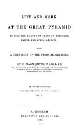 Life and Work at the Great Pyramid During the Months of January, February, March, and April, A.D. 1865: With a Discussion of the Facts Ascertained, Volume 1