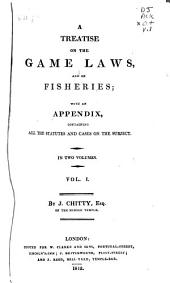 A Treatise on the Game Laws, and on Fisheries: With an Appendix, Containing All the Statutes and Cases on the Subject ...