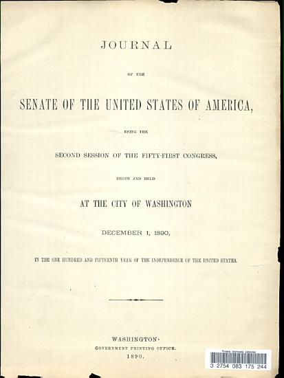 Journal of the Senate of the United States of America  Being the Second Session of the Fifty first Congress  Begun and Held at the City of Washington December 1  1890 PDF