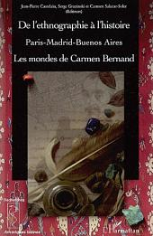 De l'ethnographie à l'histoire: Paris-Madrid-Buenos Aires - Les mondes de Carmen Bernand