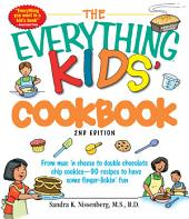 The Everything Kids' Cookbook: From mac 'n cheese to double chocolate chip cookies - 90 recipes to have some finger-lickin' fun, Edition 2