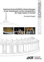 Ingenieurwissenschaftliche Untersuchungen an der Hauptkuppel und den Hauptpfeilern der Hagia Sophia in Istanbul PDF
