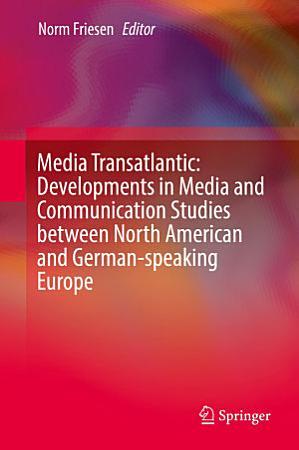 Media Transatlantic  Developments in Media and Communication Studies between North American and German speaking Europe PDF