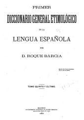 Primer diccionario general etimologico de la lengua espanola: Volumen 5,Parte 1