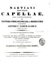 Martiani Minei Felicis Capellae De nuptiis Philologiae et Mercurii: et De septem artibus liberalibus libri novem