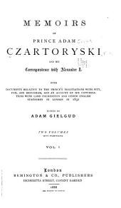 Memoirs of Prince Adam Czartoryski and His Correspondence with Alexander I: With Documents Relative to the Prince's Negotioation with Pitt, Fox, and Brougham, and an Account of His Conversations with Lord Palmerston and Other English Statesmen in London in 1832, Volume 1