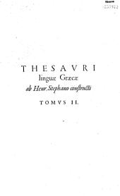 Thesauros tes Ellenikes glosses. Thesaurus Graecae linguae ab Henrico Stephano constructus. In quo praeter alia plurima quae primus praestitit...