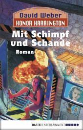 Honor Harrington: Mit Schimpf und Schande: Bd. 4. Roman