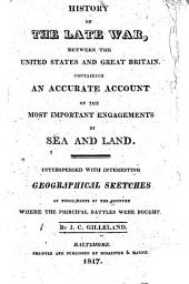 History of the Late War, Between the United States and Great Britain: Containing an Accurate Account on the Most Important Engagements by Sea and Land. Interspersed with Interesting Geographical Sketches of Those Parts of the Country where the Principal Battles Were Fought