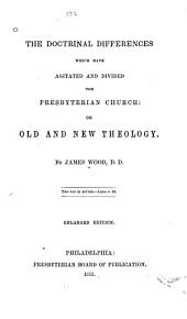 Old and New Theology, Or, The Doctrinal Differences which Have Agitated and Divided the Presbyterian Church