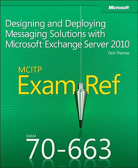 Exam Ref 70 663 Designing and Deploying Messaging Solutions with Microsoft Exchange Server 2010  MCITP  PDF