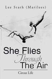 She Flies Through The Air: Circus Life