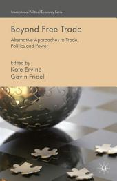 Beyond Free Trade: Alternative Approaches to Trade, Politics and Power