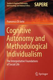 Cognitive Autonomy and Methodological Individualism: The Interpretative Foundations of Social Life