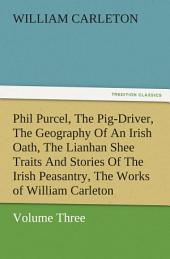 Phil Purcel, The Pig-Driver, The Geography Of An Irish Oath, The Lianhan Shee Traits And Stories Of The Irish Peasantry, The Works of William Carleton, Volume Three