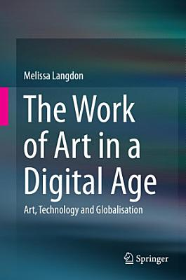The Work of Art in a Digital Age  Art  Technology and Globalisation