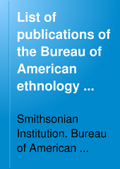 List of publications of the Bureau of American ethnology with index to authors and titles ... 1894-1971: Issue 31; Issue 36; Issue 49; Issue 58