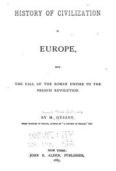 History of Civilization in Europe: From the Fall of the Roman Empire to the French Revolution