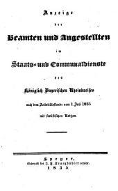 Anzeige der Beamten und Angestellten im Staats- und Communaldienste des Königlich Bayerischen Rheinkreises: nach dem Activitätsstande vom ... mit statistischen Notizen. 1835