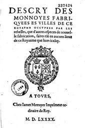 Descry des monnoyes fabriquees es villes de ce Royaume occupees par les rebelles... (Camp de Chelles, 12 mai 1590)